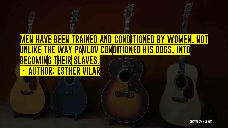 Trained Dogs Quotes By Esther Vilar