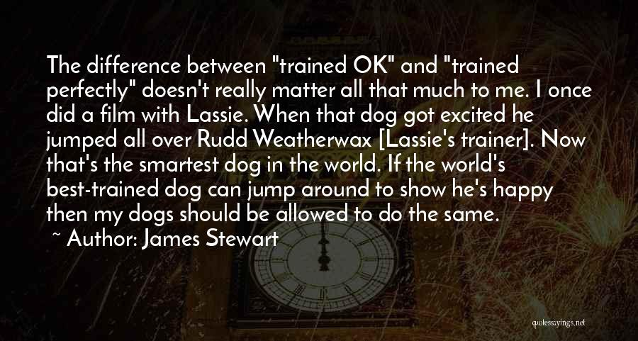 Trained Dogs Quotes By James Stewart