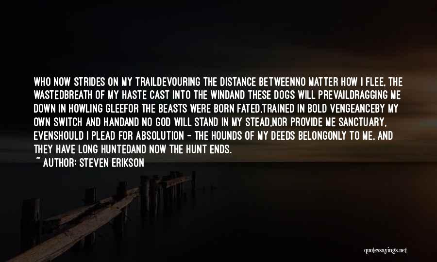 Trained Dogs Quotes By Steven Erikson