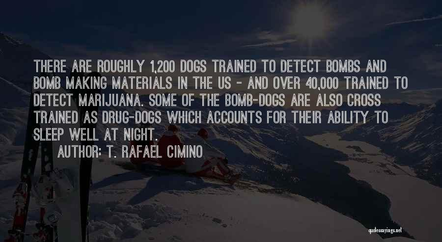 Trained Dogs Quotes By T. Rafael Cimino