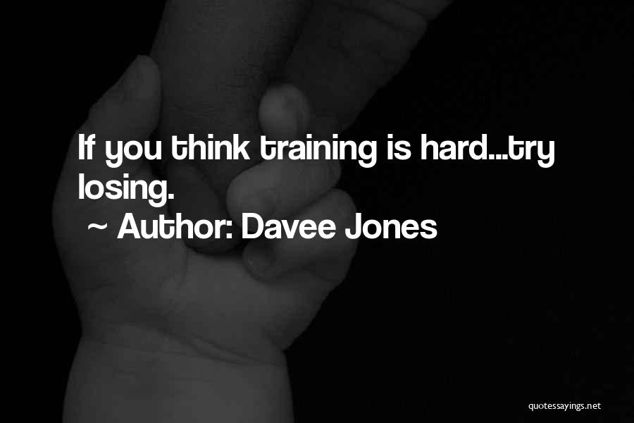 Training Hard Quotes By Davee Jones