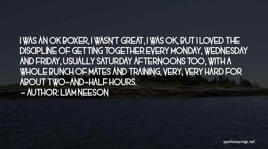 Training Hard Quotes By Liam Neeson