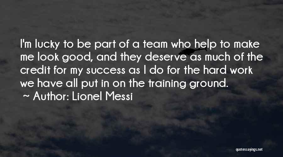 Training Hard Quotes By Lionel Messi