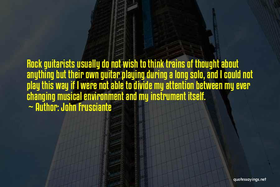 Trains Of Thought Quotes By John Frusciante