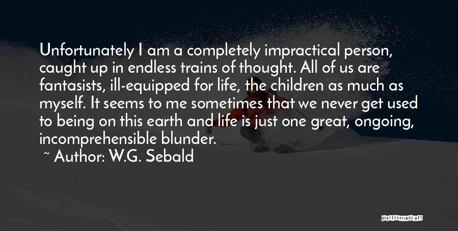 Trains Of Thought Quotes By W.G. Sebald