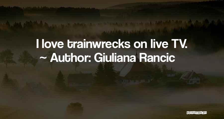 Trainwrecks Quotes By Giuliana Rancic