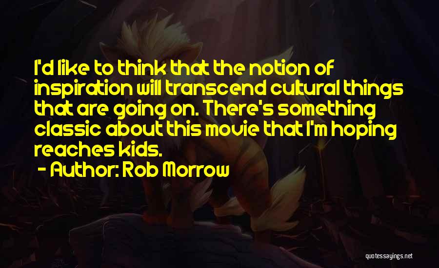 Transcend Movie Quotes By Rob Morrow