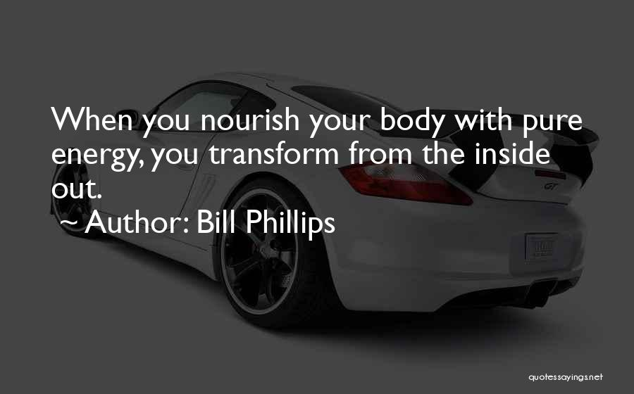 Transform Your Body Quotes By Bill Phillips