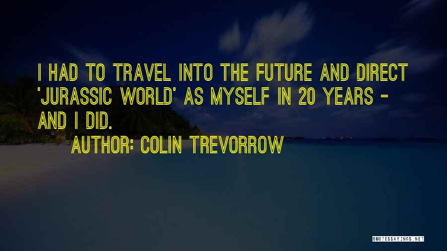 Travel And The Future Quotes By Colin Trevorrow