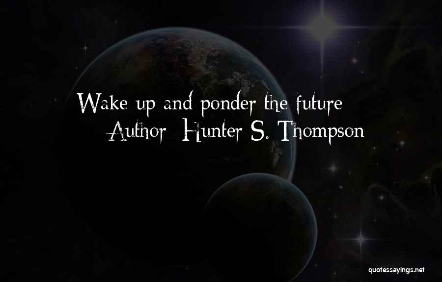 Travel And The Future Quotes By Hunter S. Thompson