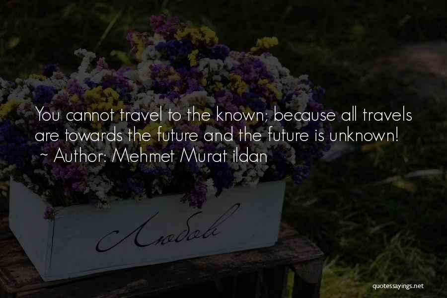 Travel And The Future Quotes By Mehmet Murat Ildan