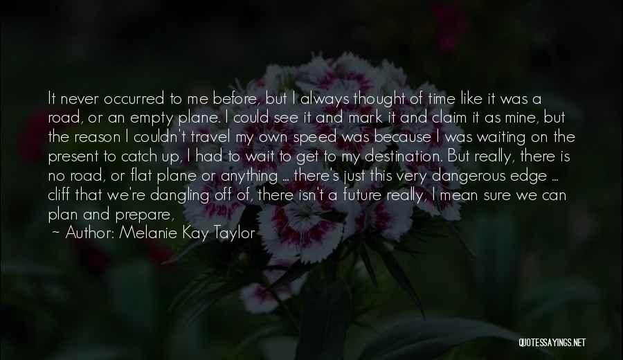 Travel And The Future Quotes By Melanie Kay Taylor