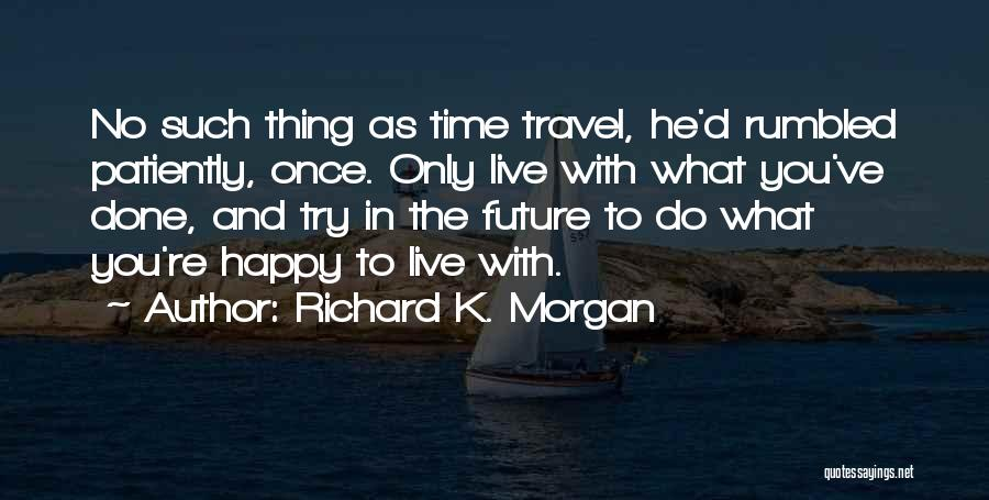 Travel And The Future Quotes By Richard K. Morgan