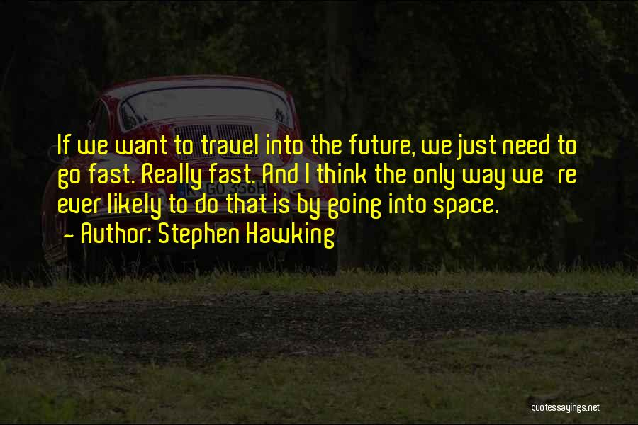 Travel And The Future Quotes By Stephen Hawking