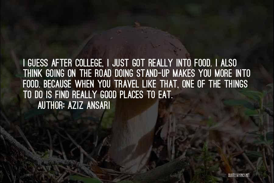 Travel The Road Quotes By Aziz Ansari