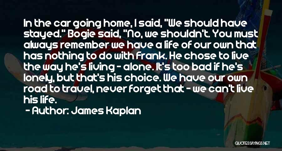 Travel The Road Quotes By James Kaplan