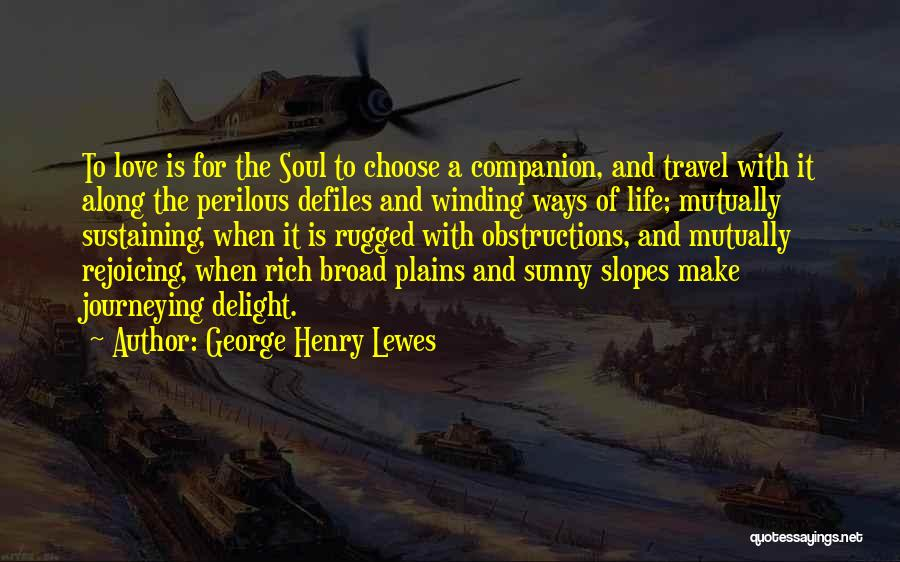 Travel With Love Quotes By George Henry Lewes