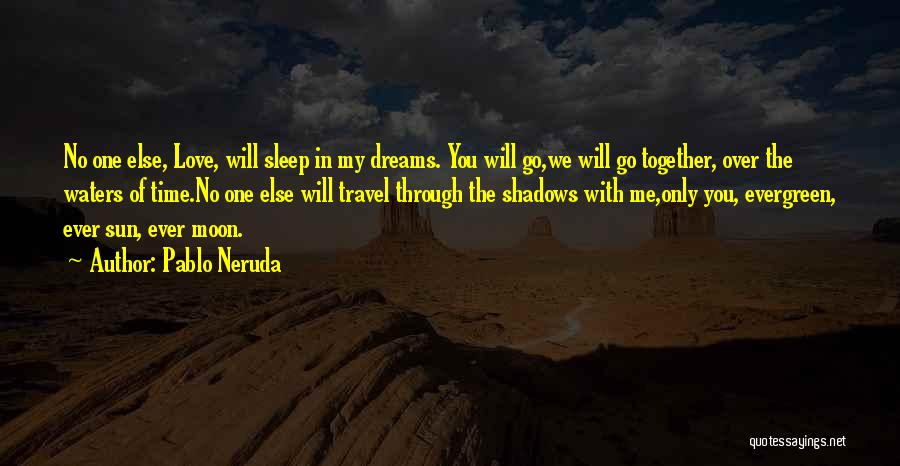 Travel With Love Quotes By Pablo Neruda