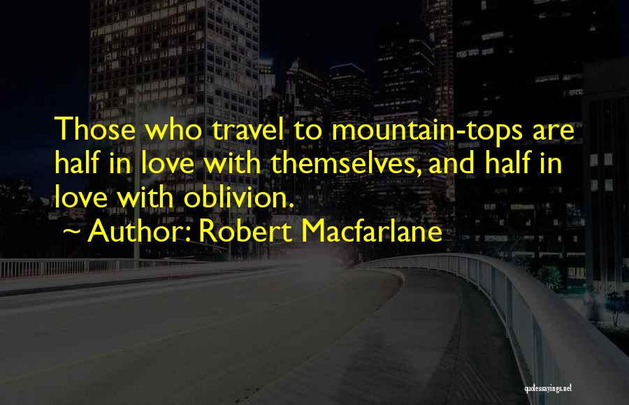 Travel With Love Quotes By Robert Macfarlane
