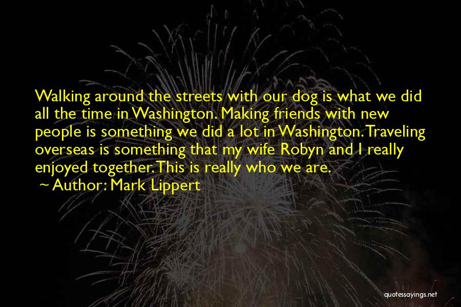 Traveling Together With Friends Quotes By Mark Lippert