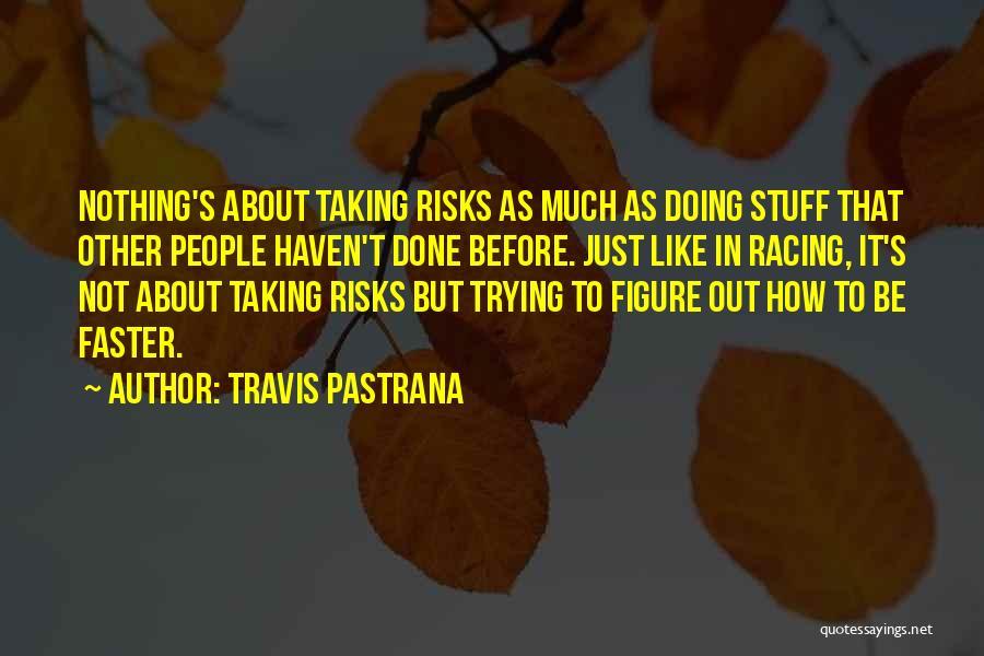 Travis Pastrana Quotes 740462
