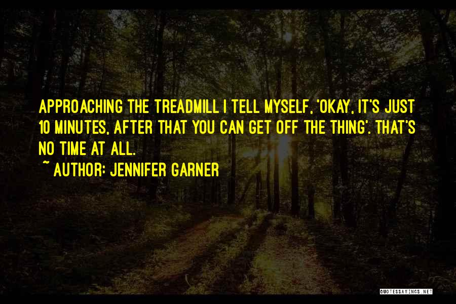 Treadmills Quotes By Jennifer Garner