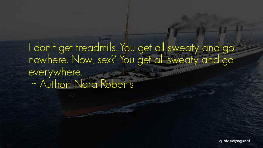 Treadmills Quotes By Nora Roberts