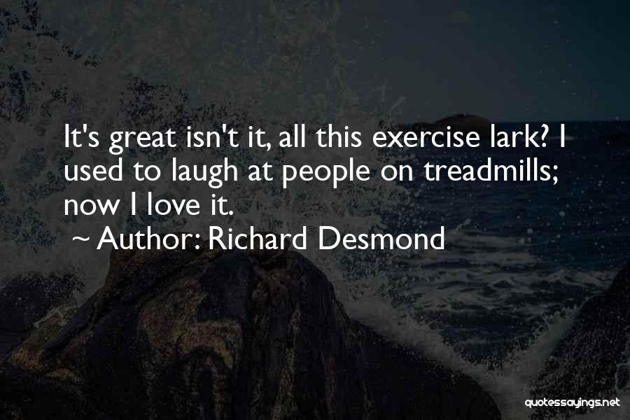 Treadmills Quotes By Richard Desmond