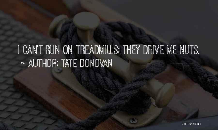 Treadmills Quotes By Tate Donovan