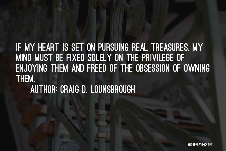 Treasure And Heart Quotes By Craig D. Lounsbrough