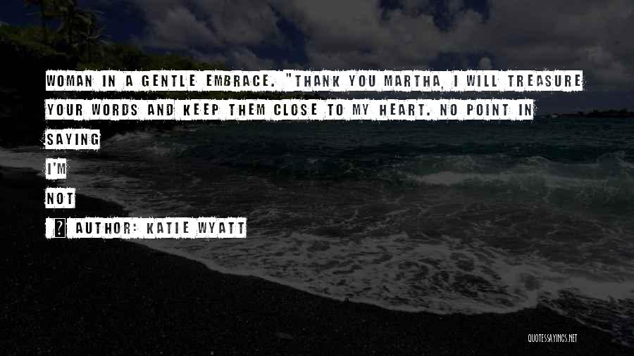 Treasure And Heart Quotes By Katie Wyatt