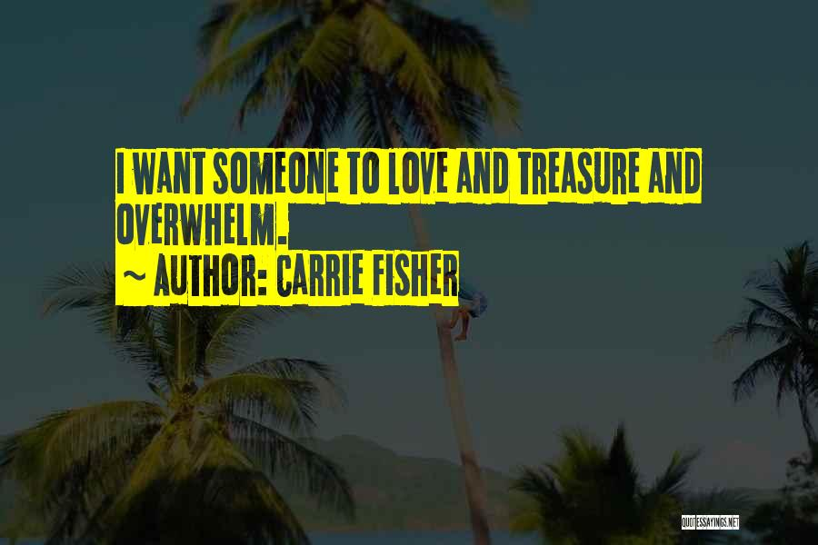 Treasure And Love Quotes By Carrie Fisher