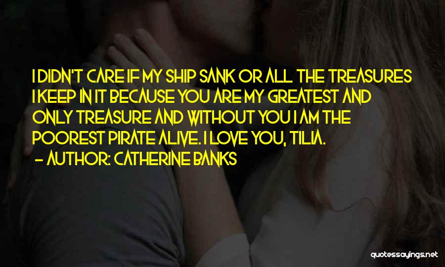 Treasure And Love Quotes By Catherine Banks