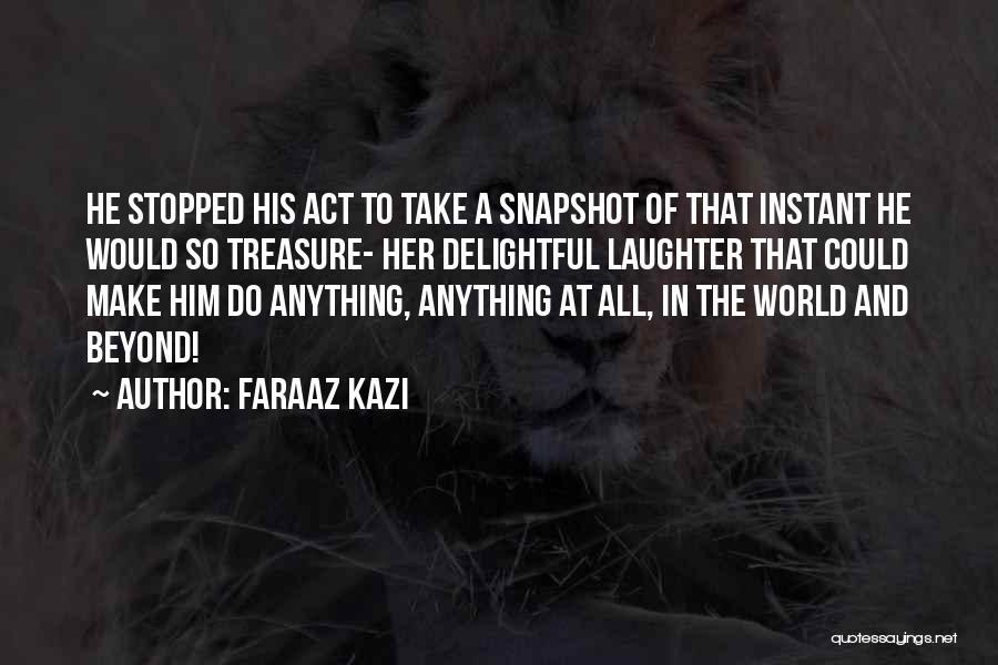 Treasure And Love Quotes By Faraaz Kazi