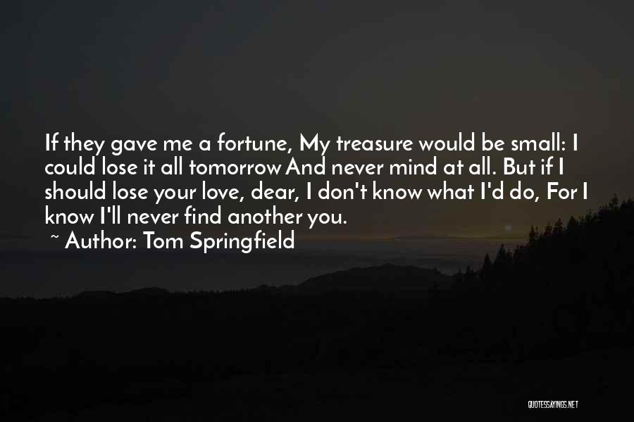 Treasure And Love Quotes By Tom Springfield