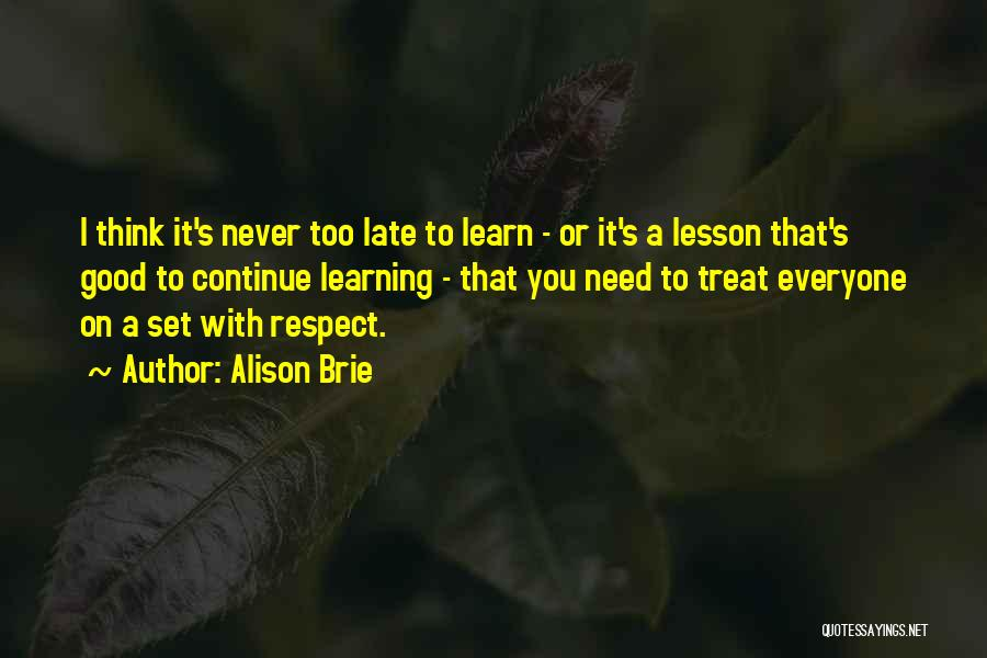Treat Everyone Respect Quotes By Alison Brie