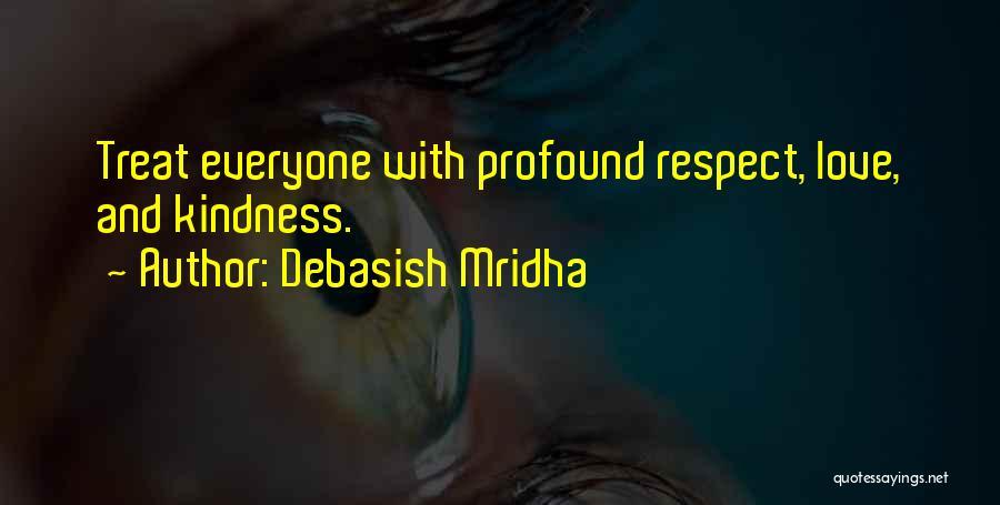 Treat Everyone Respect Quotes By Debasish Mridha