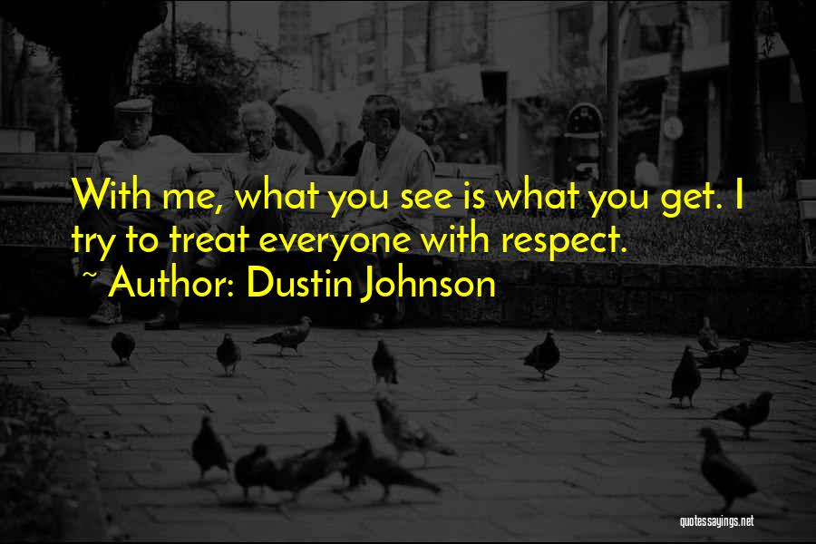 Treat Everyone Respect Quotes By Dustin Johnson