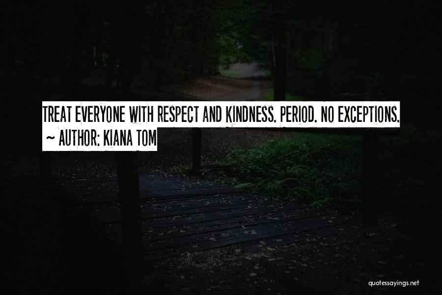Treat Everyone Respect Quotes By Kiana Tom