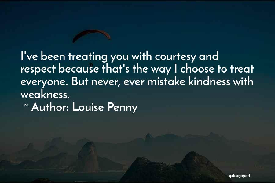 Treat Everyone Respect Quotes By Louise Penny