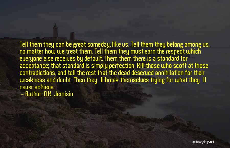 Treat Everyone Respect Quotes By N.K. Jemisin