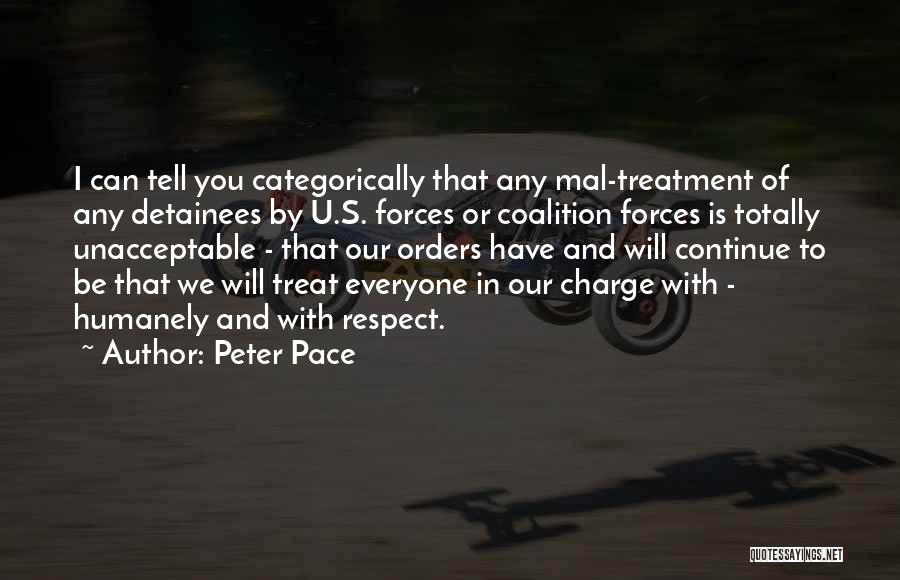 Treat Everyone Respect Quotes By Peter Pace