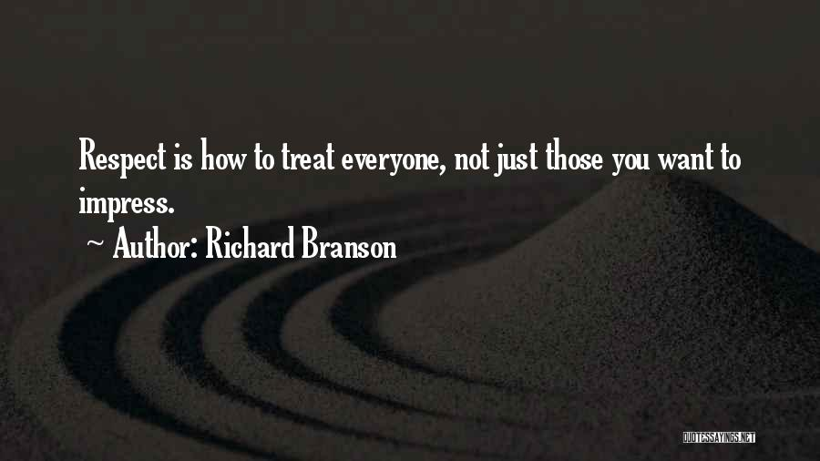 Treat Everyone Respect Quotes By Richard Branson