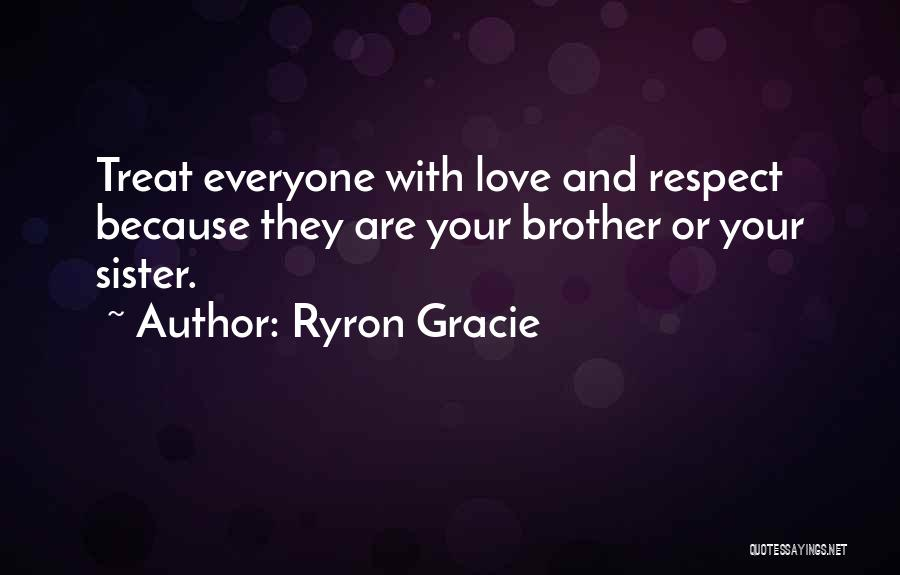 Treat Everyone Respect Quotes By Ryron Gracie