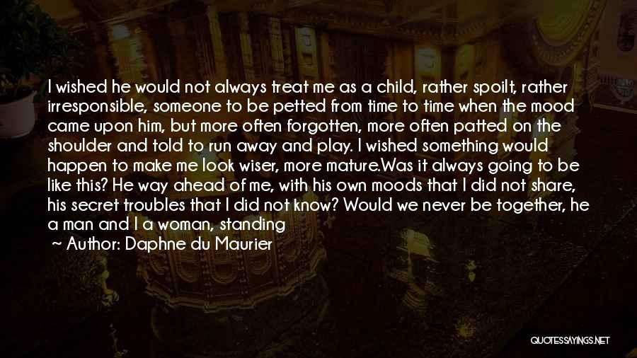 Treat Her Like Your Mother Quotes By Daphne Du Maurier