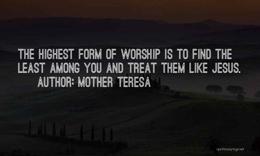 Treat Her Like Your Mother Quotes By Mother Teresa