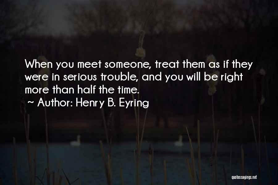 Treat U Right Quotes By Henry B. Eyring