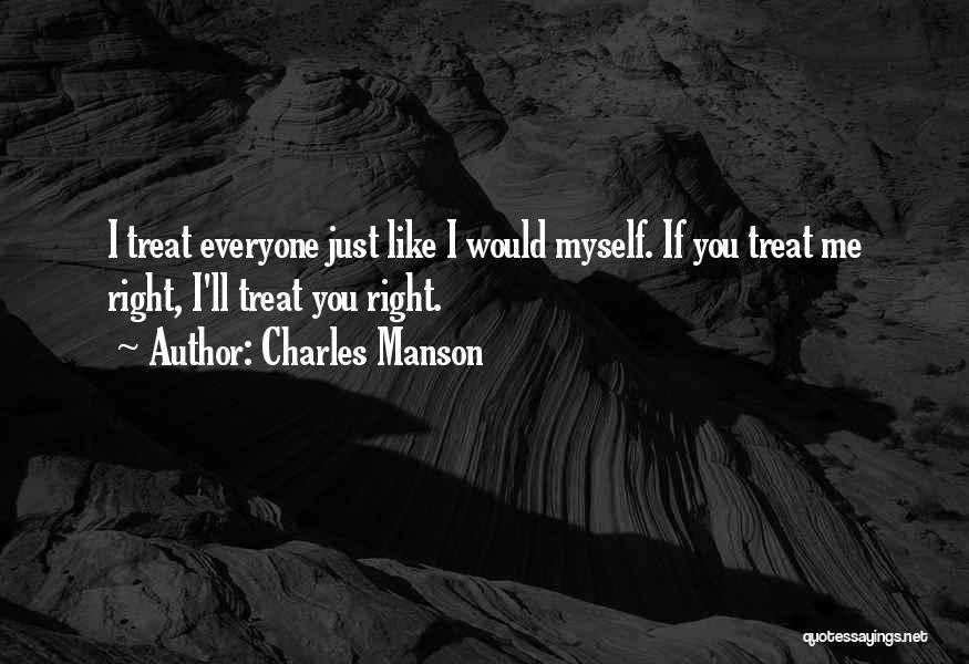 Treat You Right Quotes By Charles Manson