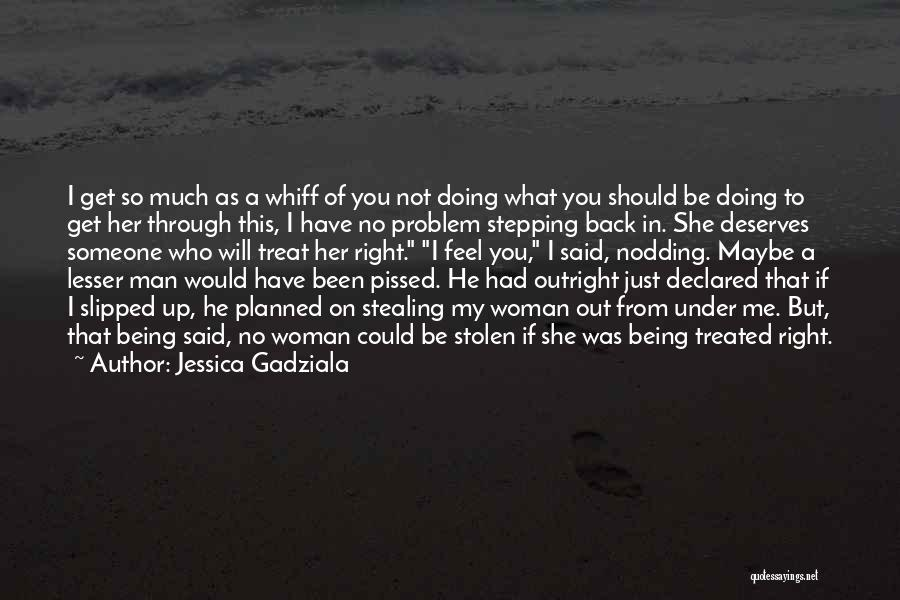 Treat You Right Quotes By Jessica Gadziala