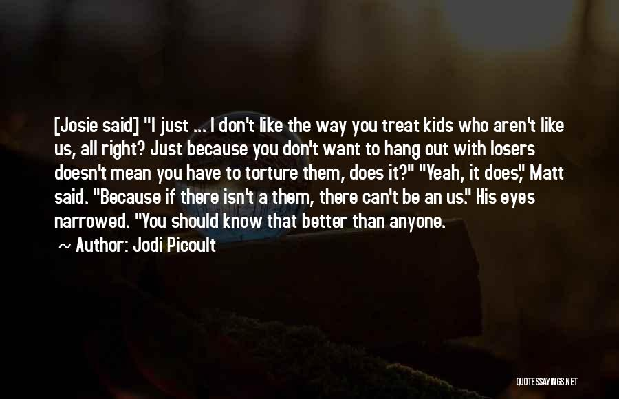 Treat You Right Quotes By Jodi Picoult